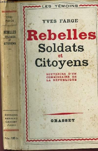 REBELLES SOLDATS ET CITOYENS - SOUVENIRS D'UN COMMISSAIRE DE LA REPUBLIQUE / COLLECTION