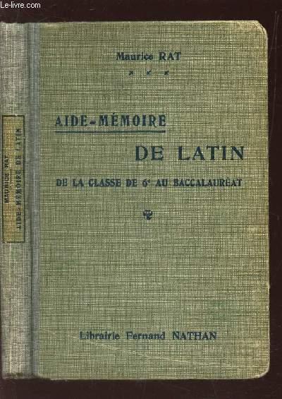 AIDE-MEMOIRE DE LATIN - DE LA CLASSE DE 6e AU BACCAULERAT.