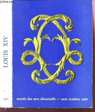 LOUIS XIV - FASTE ET DECORS - EXPOSITION DE MAI A OCTOBRE 1960.