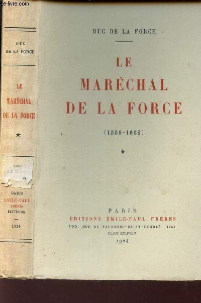 LE MARECHAL DE LA FORCE (1558-1652) / VOLUME 1.