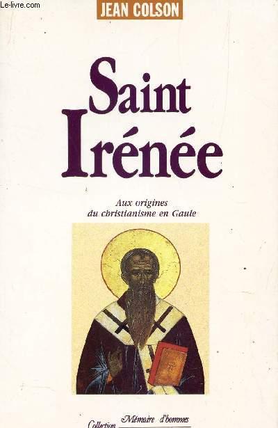 SAINT IRENEE - AUX ORIGINES DU CHRISTIANISME EN GAULE.