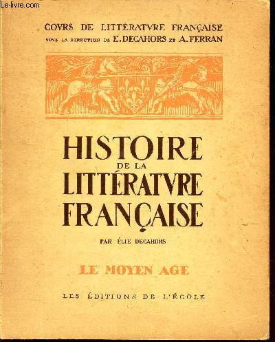 HISTOIRE DE LA LITTERATURE FRANCAISE - LE MOYEN AGE / COURS LITTERAIRE FRANCAISE.