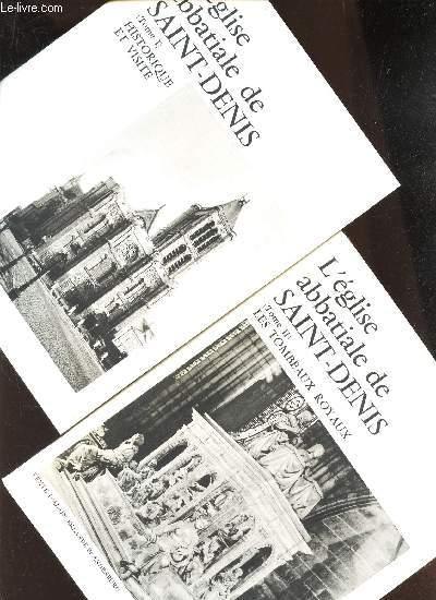 L'EGLISE ABBATIALE DE SAINT-DENIS  / TOME I : HISTORIQUE ET VISITE + TOME II : LES TOMBEAUX ROYAUX.