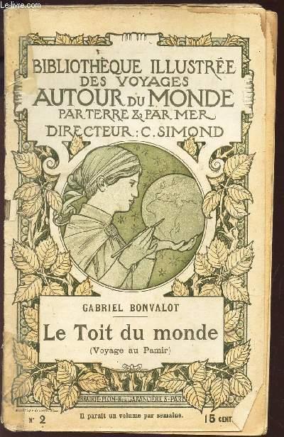 LE TOIT DU MONDE (VOYAGE AU PAMIR)  : Les explorations de M. Bonvalot - LE toit du monde - BIBLIOTHEQUE ILLUSTREE DES VOYAGES AUTOUR DU MONDE PAR TERRE & PAR MER - N° 2