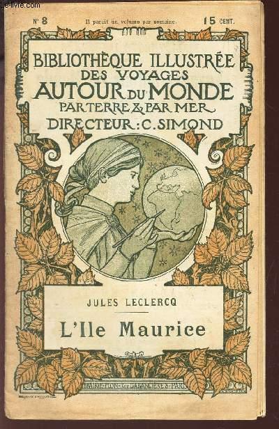 L'ILE MAURICE -/ L'Ile de France - L'Ile Maurice / BIBLIOTHEQUE ILLUSTREE DES VOYAGES AUTOUR DU MONDE PAR TERRE & PAR MER - N° 8