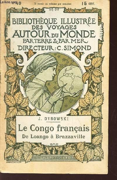 LE CONGO FRANCAIS - E LOANGO A BRAZZAVILLE / BIBLIOTHEQUE ILLUSTREE DES VOYAGES AUTOUR DU MONDE PAR TERRE & PAR MER - N° 49