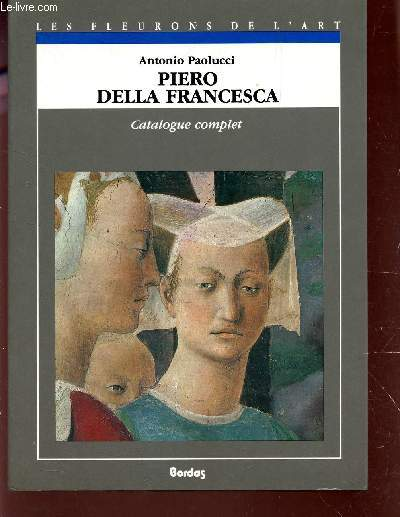 PIERO DELLA FRANCESCA  - CATALOGUE COMPLET DES PEINTURES  / N°6 LA COLLECTION