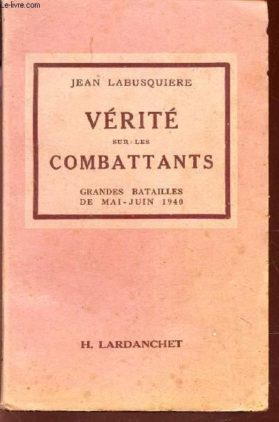 VERITE SUR LES COMBATTANTS - GRANDES BATAILLES DE MAI-JUIN 1940 / LES DOCUMENTS HISTORIQUE - I.