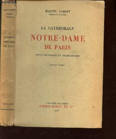 LA CATHEDRALE NOTRE-DAME DE PARIS - NOTICE HISTORIQUE ET ARCHEOLOGIQUE / NOUVELLE EDITION.