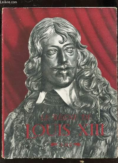LE REGNE DE LOUIS XIII - COLLECTION DOCUMENTS D'ART ET D'HISTOIRE.