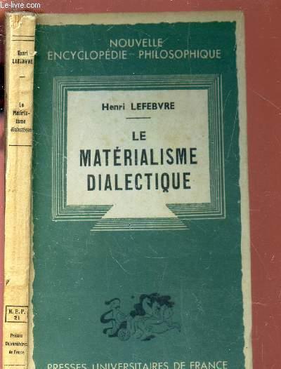 LE MATERIALISME DIALECTIQUE / NOUVELLE ENCYCLOPEDIE PHILOSOPHIQUE.