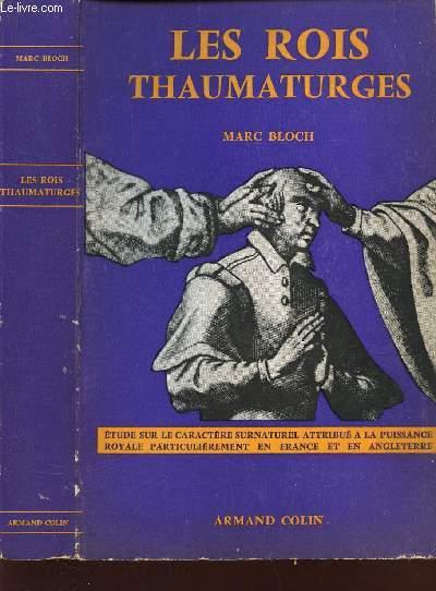 LES ROIS THAUMATURGES - Etude sur le Caractere Surnaturel attribue a la Puissance Royale Particulierement en France et en Angleterre.