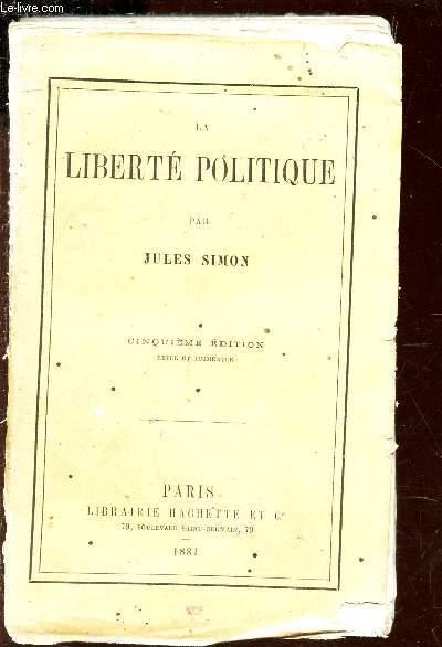 LIBERTE POLITIQUE  : Premiers principes de la philosophie politique - Faits historiques - Les conditions et les garanties de la liberté - La réforme administrative - Conclusion / 5e EDITION