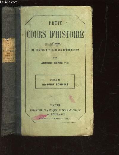 PETIT COURS D'HISTOIRE - TOME II : HISTOIRE ROMAINE. A L'USAGE DES MAISONS D'EDUCATION.