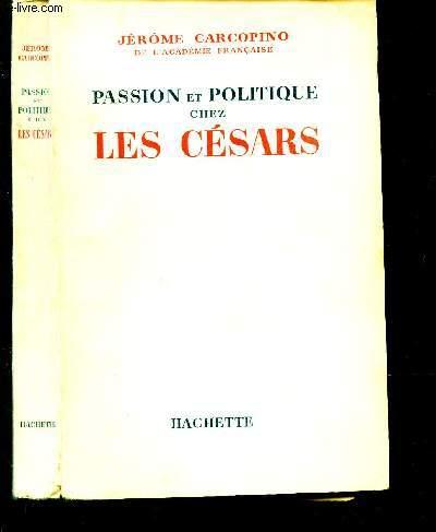 PASSION ET POLITIQUE CHEZ LES CESARS.