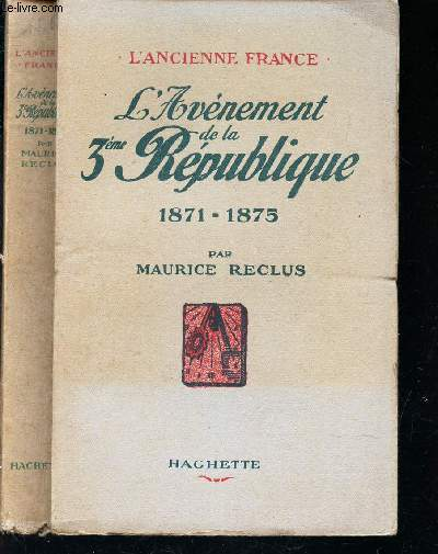 L'AVENEMENT DE LA 3eme REPUBLIQUE - 1871-1875 /