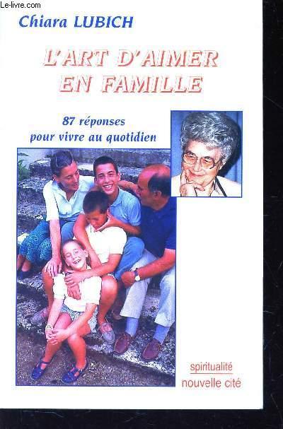 L'ART D'AIMER EN FAMILLE  - 87 REPONSES POUR VIVRE AU QUOTIDIEN /