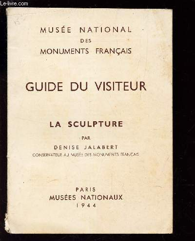GUIDE DU VISITEUR - LA SCULPTURE / MUSEE NATIONAL DES MONUMENTS FRANCAIS