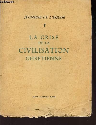 JEUNE DE L'EGLISE N°5 / LA CRISE DE LA CIVILISATION CHRETIENNE.