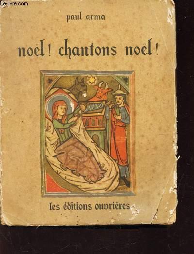 NOEL ! CHANTONS NOEL! - 151 NOELS FRANCAIS DU XIIIe AU XVIIIe SIECLE.