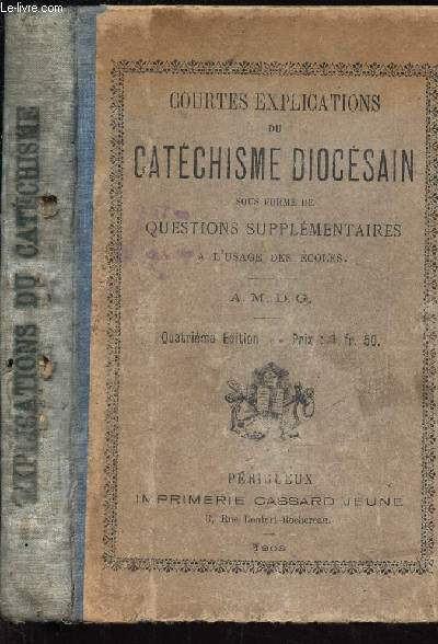 COURTES EXPLICATIONS DU CATECHISME DIOCESAIN. sous forme de questions supplementaires - a l'usage des