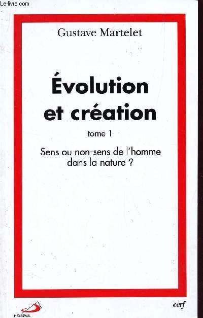 EVOLUTION ET CREATION - TOME 1 : SENS OU NON-SENS DE L'HOMME DANS LA NATURE?  / EVOLUTION ET CREATION. /