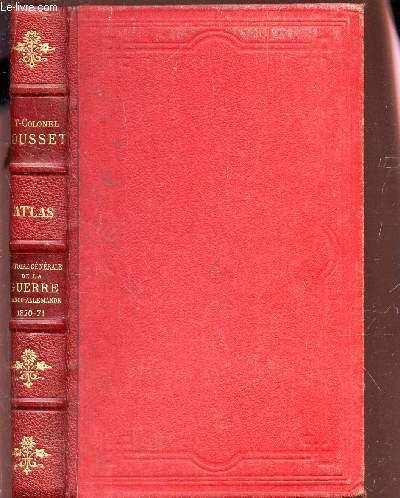 HISTOIRE GENERALE DE LA GUERRE FRANCO-ALLEMANDE - 1870-71 : ATLAS.