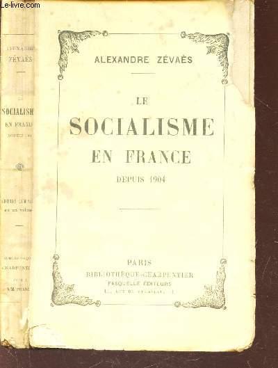 LE SOCIALISME EN FRANCE - DEPUIS 1904.
