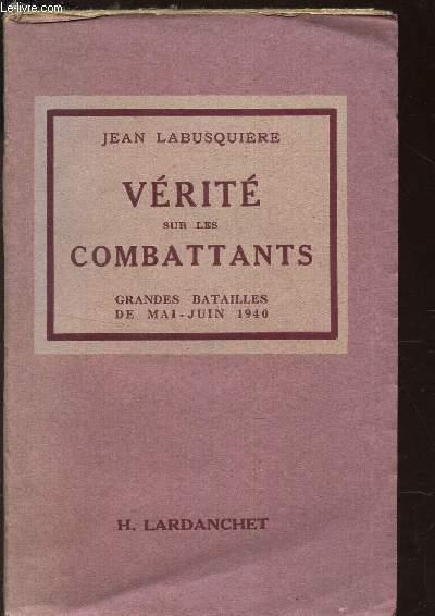 VERITE SUR LES COMBATTANTS - GRANDS BATAILLES DE MAI-JUIN 1940.
