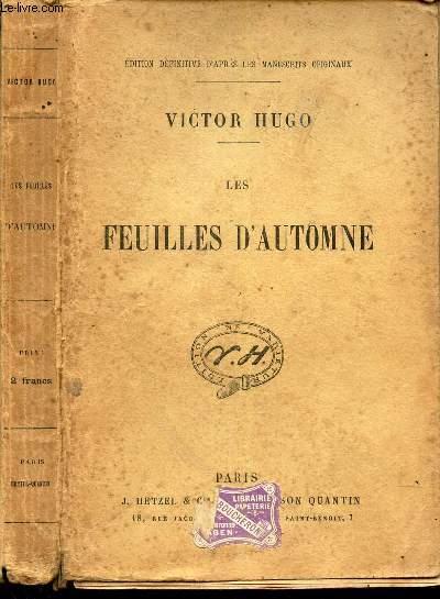 LES FEUILLES D'AUTOMNE / EDITION DEFINITIVE D'APRES LES MANUSCRITS ORIGINAUX.