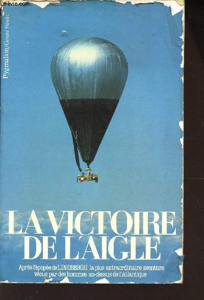 LA VICTOIRE DE L'AIGLE / Apres l'épopée de LINDBERGH la plus extraordinaire aventure vecue par des hommes au-dessus de l'Atlantique.