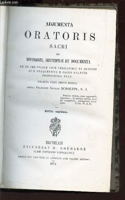 ADJUMENTA ORATORIS SACRI Seu Divisiones, Sententle et Documenta De Iis Christianae Vitae Veritatibus et Offiiis Quae Frequentius e Sacro Pulpito Proponenda Sunt. / 7e EDITION.