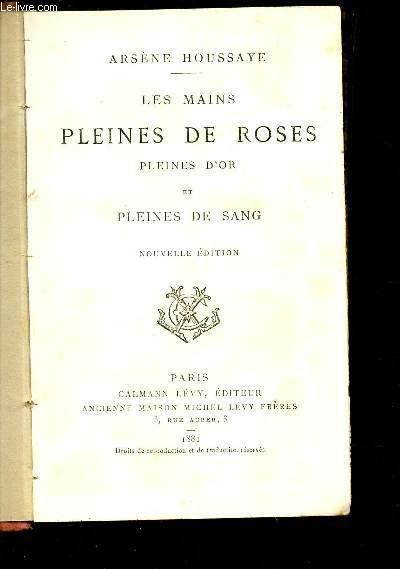 LES MAINS PLEINES DE ROSES - PLEINES D'OR ET PLEINES DE SANG / NOUVELLE EDITION.