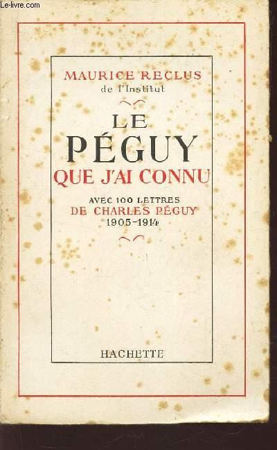 LE PEGUY QUE J'AI CONNU - AVEC 100 LETTRES DE CHARLES PEGUY - 1905-1914.