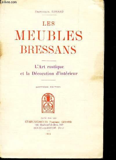 LES MEUBLES BRESSANS - L'ART RUSTIQUE ET LA DECORATION D'INTERIEUR / 7e EDITION.