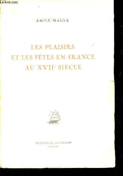LES PLAISIRS ET LES FETES EN FRANCE AU XVIIe SIECLE.