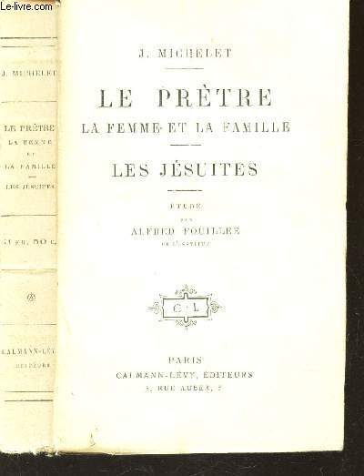 LE PRETRE - LA FEMME ET LA FAMILLE - LES JESUITES - ETUDE PAR ALFRED FOUILLEE