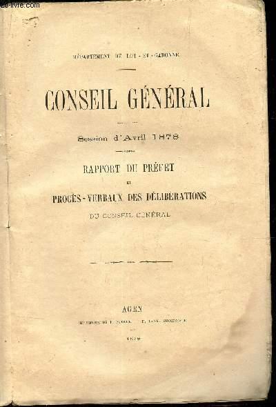 CONSEIL GENERAL - SESSION D'AVRIL 1878 - RAPPORT DU PREFET ET PROCES-VERBAUX DES DELIBERATIONS DU CONSEIL GENERAL.