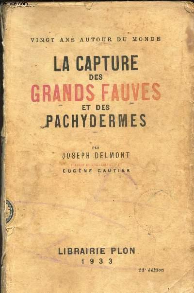 LA CAPTURE DES GRANDS FAUVES ET DES PACHYDERMES / VINGT ANS AUTOUR DU MONDE / 11E EDITION
