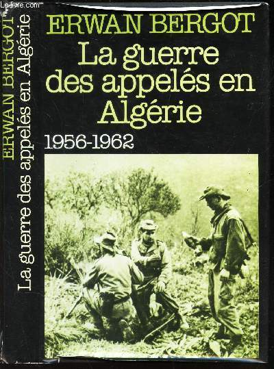 LA GUERRE DES APPELES EN ALGERIE - 1956-1962.