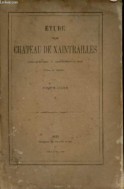 ETUDE SUR LE CHATEAU DE XAINTRAILLES - Canton de Lavardac - Arrondissement de Nerac (Lot et Garonne). / JANVIER 1874.