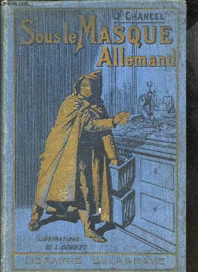 SOUS LE MASQUE ALLEMAND - GUERRE FRANCO-ALLEMAND. (1914-1917) / LES ENFANTS A TRAVERS L'HISTOIRE.