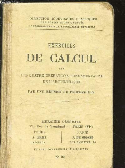 EXERCICES DE CALCUL sur les quatre operations fondamentales de l'artithmetique / Collection d'ouvrages classiques.