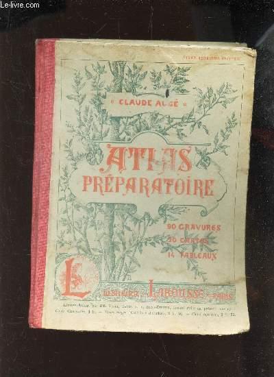 ATLAS PREAPARATOIRE / Lecons - Lectures - questionnaires et devoirs - Exercices d'élocution - / 90 gravures - 20 czartes - 14 tableaux.