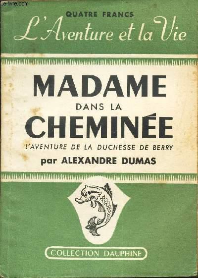 MADAME DANS LA CHEMINEE - L'AVENTURE DE LA DUCHESSE DE BERRY / L'AVENTURE ET LA VIE / N°7 de la COLLECTION DAUPHINE.