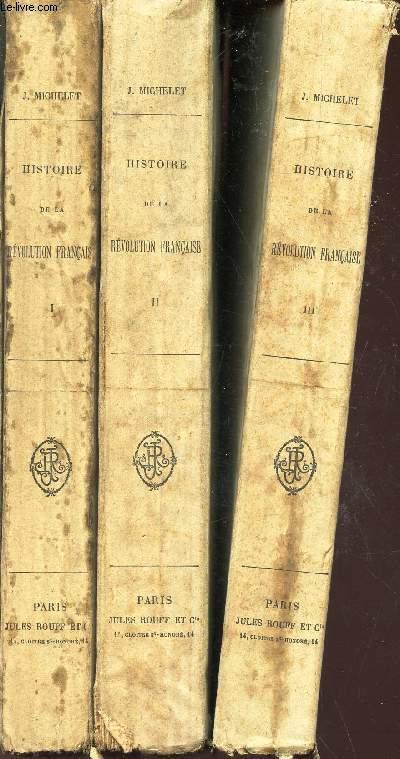 HISTOIRE DE LA REVOLUTION FRANCAISE - EN 3 VOLUMES - DU TOME PREMIER AU TOME TROISIEME.