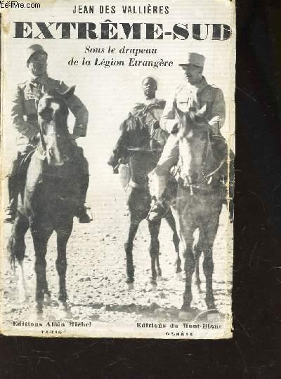 EXTREME-SUD / SOUS LE DRAPEAU DE LA LEGION ETRANGERE