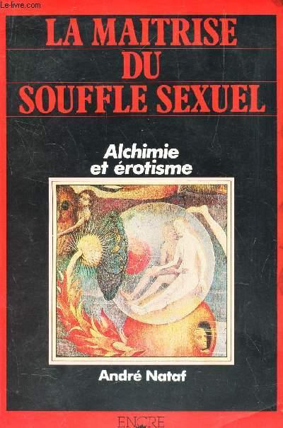 LA MAITRISE DU SOUFFLE SEXUEL / ALCHIMIE ET EROTISME