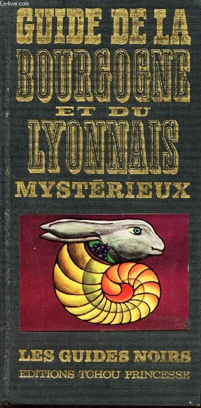GUIDE DE LA BOURGOGNE ET DU LYONNAIS MYSTERIEUX / COLLECTION : LES GUIDES NOIRS
