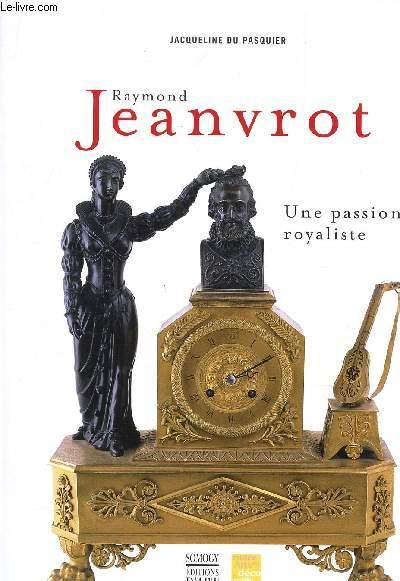 RAYMOND JEANVROT - UNE PASSION ROYALISTE